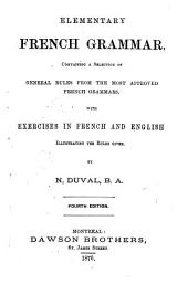 Elementary French Grammar : Containing a Selection of General Rules from the Most Approved French Grammars, with Exercises in French and English Illustrating the Rules Given
