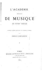 L'Académie royale de musique au XVIIIe siècle: documente inédits découverts aux Archives nationales, Volume1