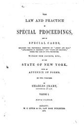 "The Law and Practice in Special Proceedings: And in Special Cases, Including the Provisional Remedies of ""arrest and Bail,"" ""attachments of Property,"" and ""claim and Delivery,"" Under the Code of Procedure. Within the Courts, Etc., of the State of New York. With an Appendix of Forms, Volume 1"