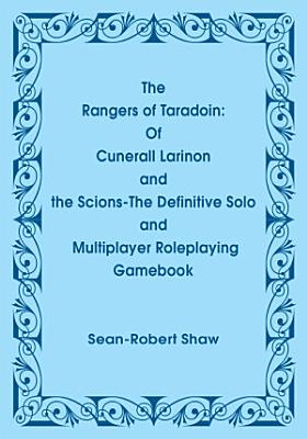 The Rangers of Taradoin  Of Cuneral Larinon and the Scions  The Definitive Solo and Multiplayer Roleplaying Gamebook