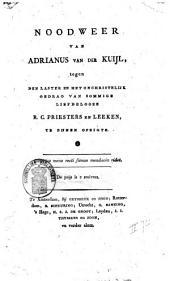 Noodweer van Adrianus van der Kuijl, tegen den laster en het onchristelijk gedrag van sommige liefdelooze R.C. priesters en leeken, te zijnen opzigte