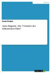 """Anna Magnani - Die """"Urmutter des italienischen Films"""""""