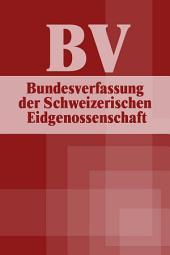 BV - Bundesverfassung der Schweizerischen Eidgenossenschaft