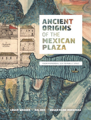 Ancient Origins of the Mexican Plaza PDF