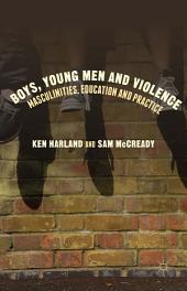 Boys, Young Men and Violence: Masculinities, Education and Practice