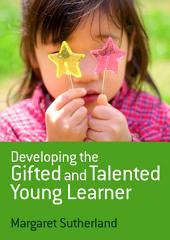 Developing the Gifted and Talented Young Learner