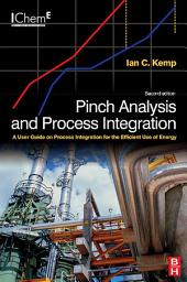 Pinch Analysis and Process Integration: A User Guide on Process Integration for the Efficient Use of Energy, Edition 2