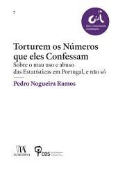 Torturem os Números que Eles Confessam - Sobre o mau uso e abuso das Estatísticas em Portugal, e não só