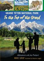 Grand Teton National Park  To the Top of the Grand PDF