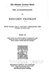 ... The Autobiography of Benjamin Franklin, and a Sketch of Franklin's Life from the Point where the Autobiography Ends, Drawn Chiefly from His Letters: With Notes and a Chronological Historical Table ...