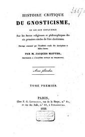 Histoire critique du gnosticisme et de son influence sur les sectes religieuses et philosophiques des six premiers siècles de l'ère chrétienne: Volume1