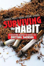 Surviving the Habit: A Nicotine Addict's Guide to Quitting Smoking