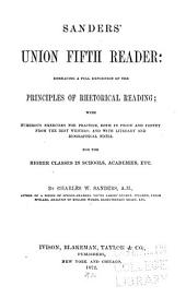 Sanders' Union Fifth Reader: Embracing a Full Exposition of the Principles of Rhetorical Reading : with Numerous Exercises for Practice, Both in Prose and Poetry, from the Best Writers, and with Literary and Biographical Notes, for the Higher Classes in Schools, Academies, Etc