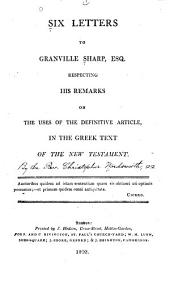 Six Letters to Granville Sharp, Esq: Respecting His Remarks on the Uses of the Definitive Article in the Greek Text of the New Testament