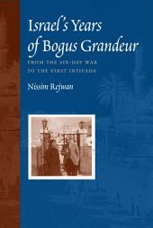 Israel's Years of Bogus Grandeur: From the Six-Day War to the First Intifada