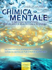 Chimica mentale: Il metodo scientifico per creare la realtà con il pensiero
