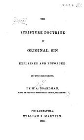 The Scripture doctrine of original sin explained and enforced: in two discourses