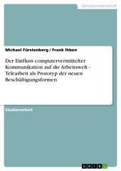 Der Einfluss computervermittelter Kommunikation auf die Arbeitswelt - Telearbeit als Prototyp der neuen Beschäftigungsformen