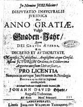 Disputatio inauguralis juridica de anno gratiae, vulgò Gnaden-Jahr, quam ... pro licentia ... sistit Johann David Erhardt, Augusta Treboccus. ..