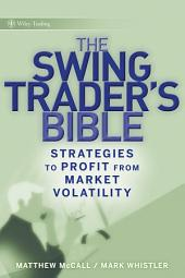 The Swing TraderÂs Bible: Strategies to Profit from Market Volatility