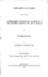 Reports of Cases Decided in the Supreme Court of Appeals of Virginia: Volume 84