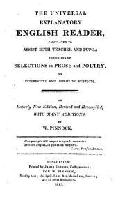 The Universal Explanatory English Reader: Calculated to Assist Both Teacher and Pupil: Consisting of Selections in Prose and Poetry, on Interesting and Improving Subjects