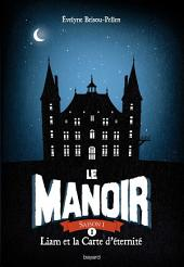 Le Manoir, Tome 1: Liam et la carte d'éternité