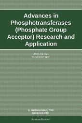 Advances in Phosphotransferases (Phosphate Group Acceptor) Research and Application: 2013 Edition: ScholarlyPaper