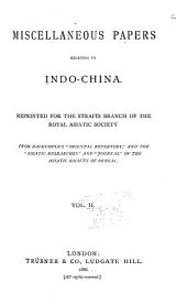 "Miscellaneous Papers Relating to Indo-China: Reprinted for the Straits Branch of the Royal Asiatic Society from Dalrymple's ""Oriental Repertory,"" and the ""Asiatic Researches"" and ""Journal"" of the Asiatic Society of Bengal, Volume 2"