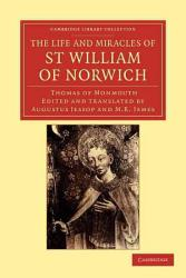 The Life And Miracles Of St William Of Norwich By Thomas Of Monmouth Book PDF