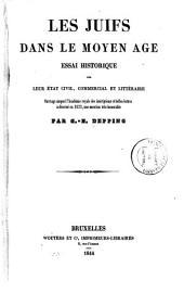 Les Juifs dans le moyen âge: essai historique sur leur état civil, commercial et littéraire ...