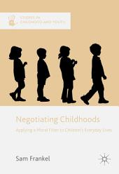 Negotiating Childhoods: Applying a Moral Filter to Children's Everyday Lives
