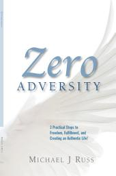 Zero Adversity: 3 Practical Steps to Freedom, Fulfillment, and Creating an Authentic Life