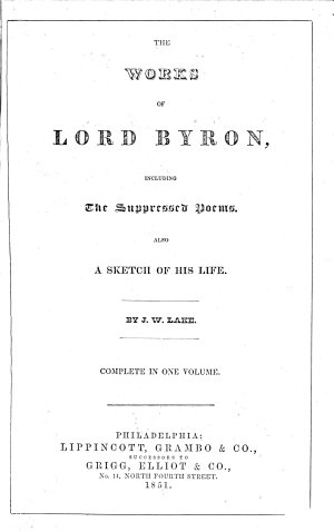 The Works of Lord Byron  Including the Suppressed Poems  Also a Sketch of His Life  By J  W  Lake  Etc
