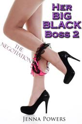 Her Big Black Boss 2: The Negotiation (Interracial Erotica): The Negotiation