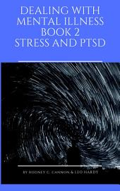 Dealing With Mental Illness Book 2: Stress and PTSD