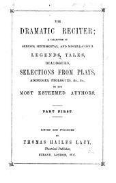 The Dramatic Reciter; a Collection of Serious, Sentimental, and Miscellaneous Legends, Tales ... Edited ... by T. H. L: Part 1