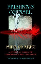 Krishna's Counsel (The Moksha Trilogy, #2): A Mystical Saga of Obsession & Illumination