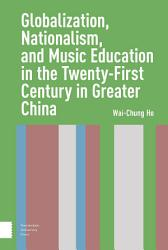 Globalization  Nationalism  and Music Education in the Twenty First Century in Greater China PDF