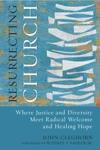 Resurrecting Church  Where Justice and Diversity Meet Radical Welcome and Healing Hope PDF