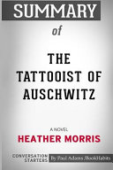 Summary of The Tattooist of Auschwitz  A Novel by Heather Morris  Conversation Starters