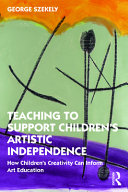 Teaching to Support Children's Artistic Independence