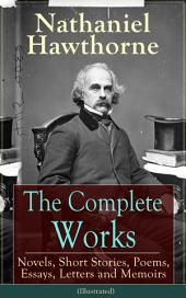 The Complete Works of Nathaniel Hawthorne: Novels, Short Stories, Poems, Essays, Letters and Memoirs (Illustrated): The Scarlet Letter with its Adaptation, The House of the Seven Gables, The Blithedale Romance, Tanglewood Tales, Birthmark, Ghost of Doctor Harris… (Including Biographies and Literary Criticism)