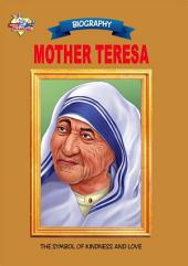 Mother Teresa: The Symbol Of Kindness And Love