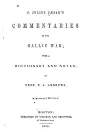 Commentaries on the Gallic War: With a Dictionary and Notes