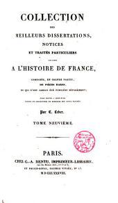 Collection des meilleurs dissertations notices et tractes particuliers relatifs a l ́historie de France