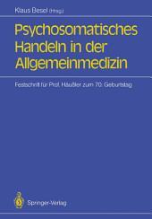Psychosomatisches Handeln in der Allgemeinmedizin: Festschrift für Professor Siegfried Häußler zum 70. Geburtstag