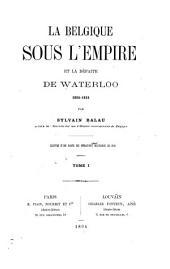La Belgique sous l'empire et la défaite de Waterloo, 1804-1815: Volume1