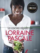 La cocina rápida de Lorraine Pascale: 100 recetas frescas, deliciosas y hechas en un plisplás