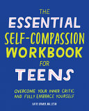 The Essential Self Compassion Workbook for Teens